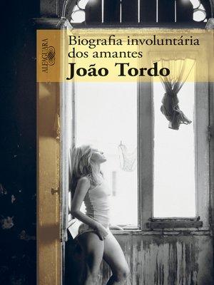 cover image of Biografia involuntária dos amantes
