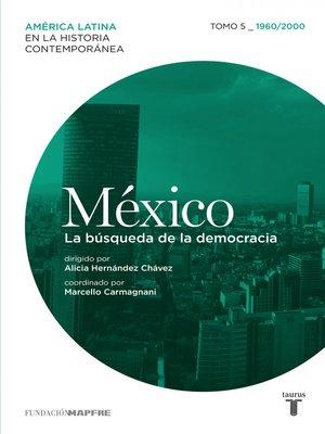 cover image of México. La búsqueda de la democracia. Tomo 5 (1960-2000)