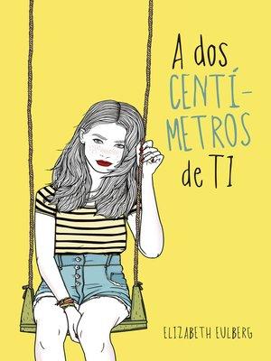 cover image of A dos centímetros de ti
