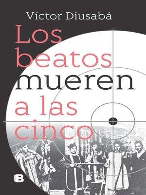 cover image of Los beatos mueren a las cinco