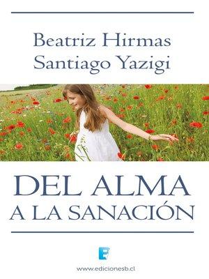 cover image of Del Alma a La Sanacion