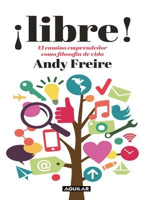 cover image of ¡Libre! El camino del emprendedor como filosofía de vida