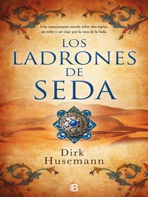 cover image of Los ladrones de seda