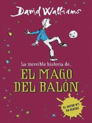 cover image of La increíble historia de... El mago del balón