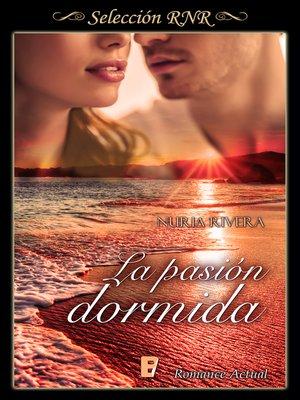cover image of La pasión dormida