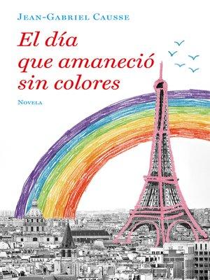 cover image of El día que amaneció sin colores