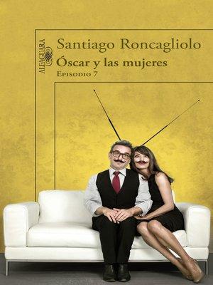 cover image of Óscar y las mujeres (Episodio 7)
