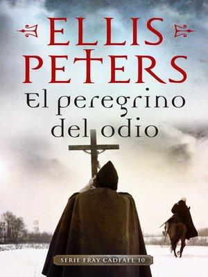 cover image of El peregrino del odio (Fray Cadfael 10)