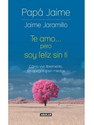 cover image of Te amo pero soy feliz sin ti