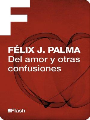 cover image of Del amor y otras confusiones (Flash Relatos)