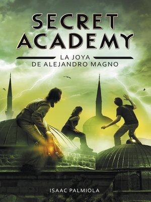 cover image of La joya de Alejandro Magno (Secret Academy 2)
