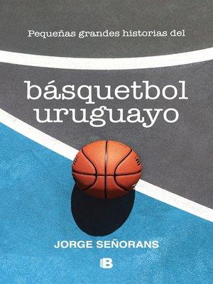 cover image of Pequeñas grandes historias del basquetbol uruguayo