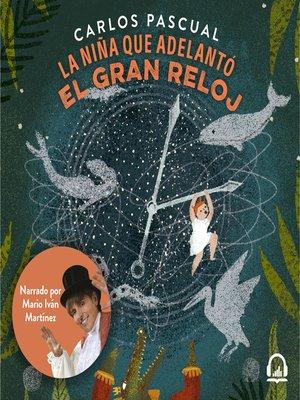 cover image of La niña que adelantó el gran reloj