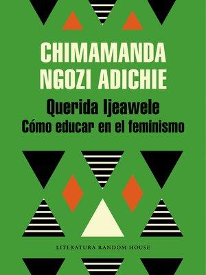 cover image of Querida Ijeawele. Cómo educar en el feminismo