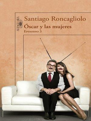 cover image of Óscar y las mujeres (Episodio 3)