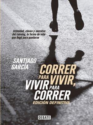 cover image of Correr para vivir, vivir para correr