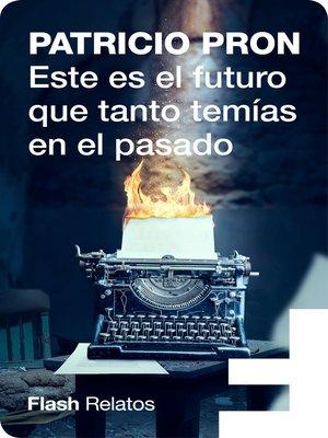 cover image of Este es el futuro que tanto temías en el pasado (Flash Relatos)