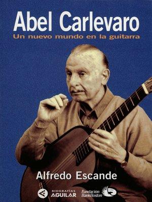 cover image of Abel Carlevaro. Un nuevo mundo en la guitarra
