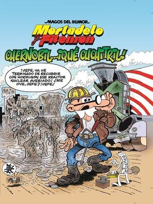 cover image of Mortadelo y Filemón. Chernobil... ¡Qué cuchitril! (Magos del Humor 141)