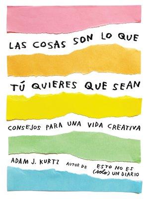 cover image of Las cosas son lo que tú quieres que sean