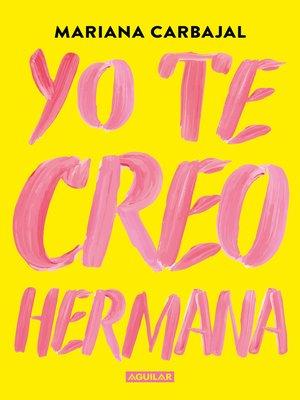 cover image of Yo te creo, hermana