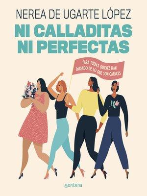 cover image of Ni calladitas ni perfectas
