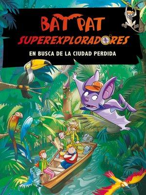 cover image of En busca de la ciudad perdida (Bat Pat Superexploradores 1)