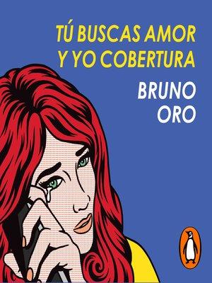 cover image of Tú buscas amor y yo cobertura