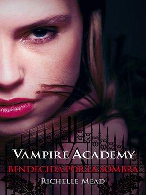 cover image of Bendecida por la sombra (Vampire Academy 3)