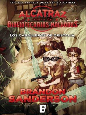 cover image of Los Caballeros de Cristalia (Alcatraz contra los Bibliotecarios Malvados 3)