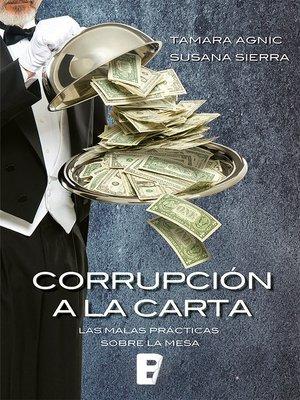 cover image of Corrupcion a La Carta. Las Malas Practicas Sobre La Mesa