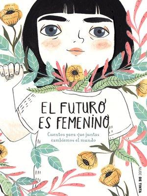 cover image of El futuro es femenino