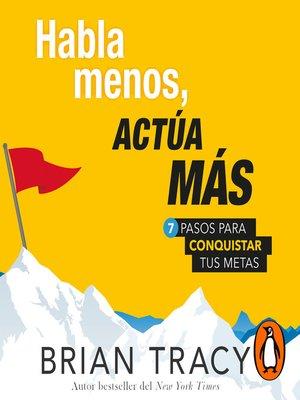 cover image of Habla menos, y actúa más