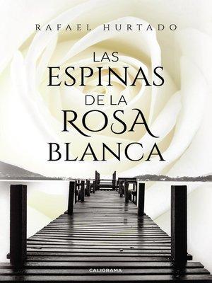 cover image of Las espinas de la rosa blanca