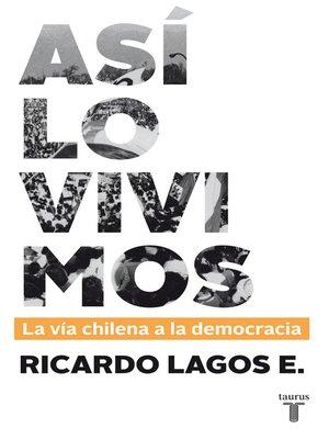 cover image of Así lo vivimos. La vía chilena a la democracia