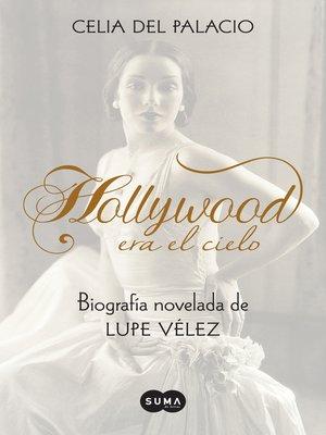 cover image of Hollywood era el cielo. Biografía novelada de Lupe Vélez