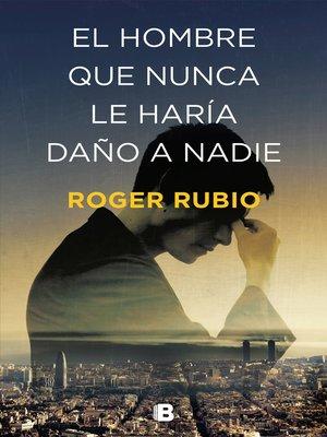 cover image of El hombre que nunca le haría daño a nadie