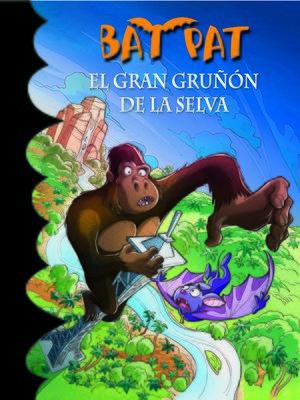 cover image of El gran gruñón de la selva (Serie Bat Pat 22)