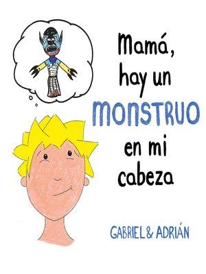 cover image of Mamá, hay un monstruo en mi cabeza