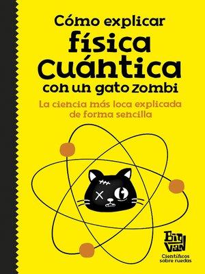 cover image of Cómo explicar física cuántica con un gato zombi
