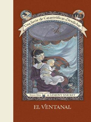 cover image of El ventanal (Una serie de catastróficas desdichas 3)