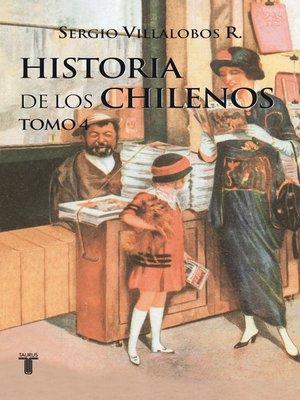 cover image of Historia de los chilenos. Tomo 4