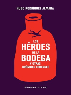 cover image of Los héroes de la bodega y otras crónicas forenses