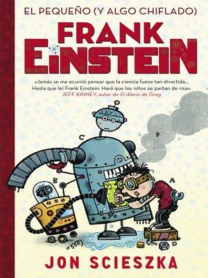 cover image of El pequeño (y algo chiflado) Frank Einstein (Serie Frank Einstein 1)