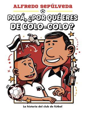 cover image of Papá ¿Por qué eres de colo-colo?