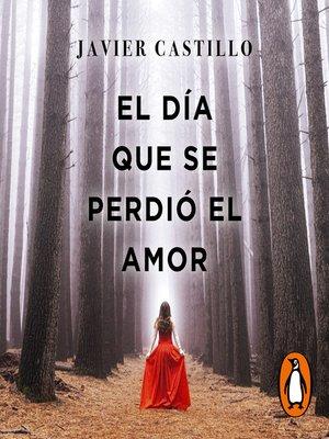 cover image of El día que se perdió el amor