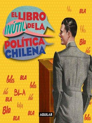 cover image of El libro inútil de la política chilena