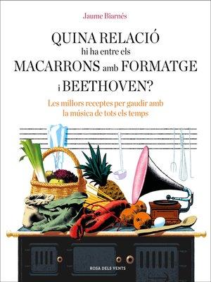 cover image of Quina relació hi ha entre els macarrons amb formatge i Beethoven?