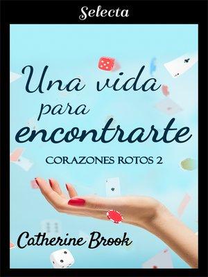 cover image of Una vida para encontrarte (Bilogía Corazones rotos 2)