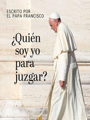 cover image of ¿Quién soy yo para juzgar?